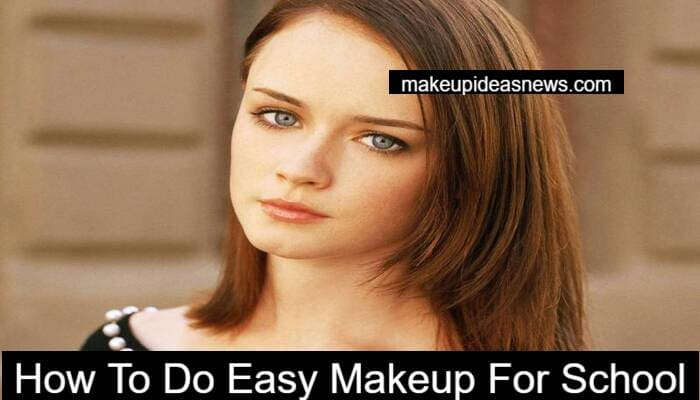 How To Do Easy Makeup For School